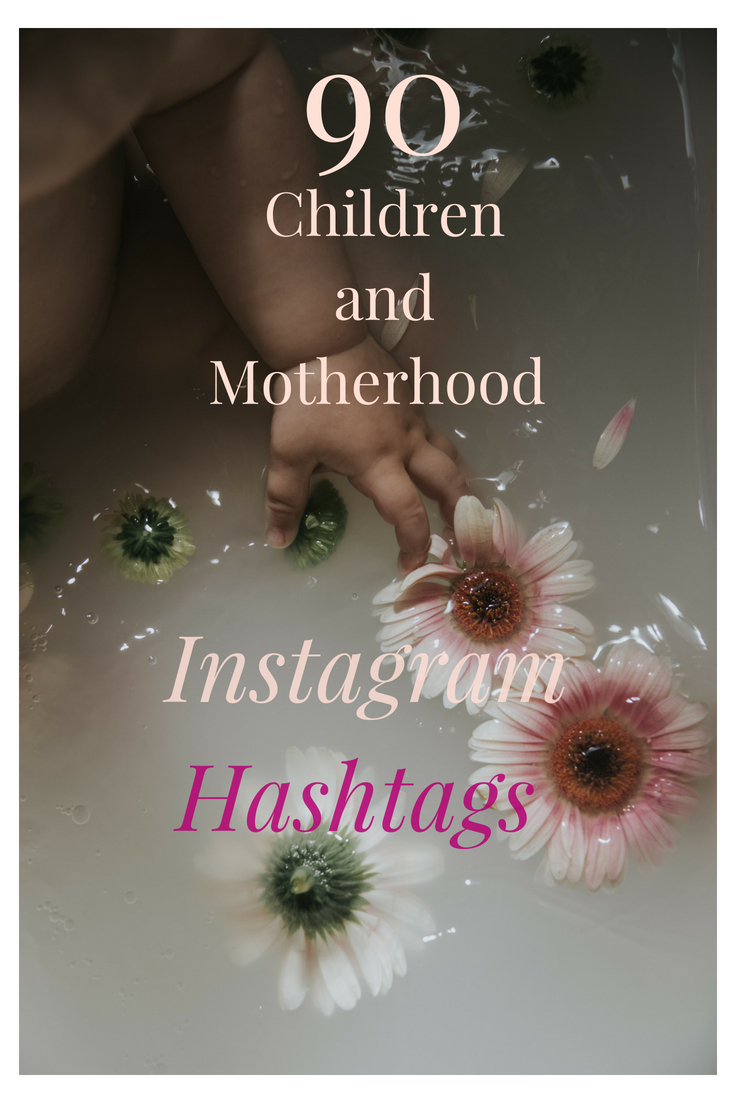 90 Children and Motherhood Instagram Hashtags